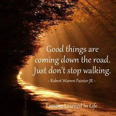 Good things are coming down the road. Just don't stop walking. - Lessons Learned in Life Best Love Quotes, Great Quotes, Quotes To Live By, Favorite Quotes, Favorite Things, Fantastic Quotes, Interesting Quotes, Random Quotes, Awesome Quotes