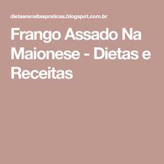 Frango Assado Na Maionese - Dietas e Receitas