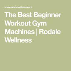 The Best Beginner Workout Gym Machines   Rodale Wellness