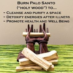 Burn Palo Santo to Cleanse and Purify a Space, Detoxify energies after illness, and Promote health and well being.