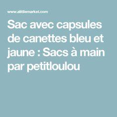 Sac avec capsules de canettes bleu et jaune  : Sacs à main par petitloulou