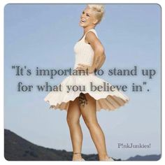 Always, even if you are standing alone. P!nk #quote