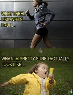 I don't think I know I look stupid running!!!