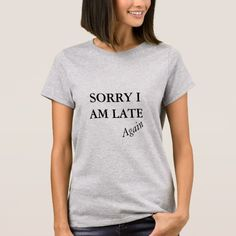 SORRY I AM LATE Again T-Shirt