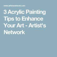 3 Acrylic Painting Tips to Enhance Your Art - Artist's Network