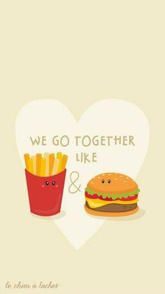 we go together like burger & fries