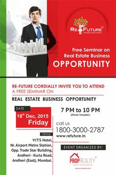 "RE-FUTURE cordially invites U in Mumbai.. For Seminar on ""Real Estate Business opportunity"".. 18 Th Dec...7 pm to 10 pm.. At VITS Hotel , Nr. Airport Metro Station, Andheri [East], Mumbai. For Registration : Call : 1800-3000-2787"
