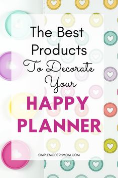 The Best Products to Decorate Your Happy Planner | SIMPLE MODERN MOM