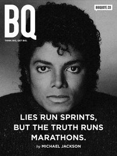 Inspirational Quote: Lies run sprints but the truth runs marathons.  Michael Jackson Follow us on t