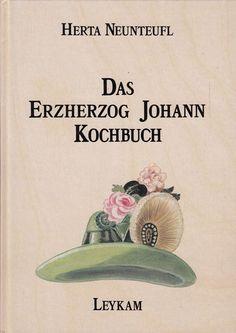 Das Erzherzog Johann Kochbuch von Herta Neunteufl