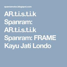 AR.t.i.s.t.i.k Spanram: AR.t.i.s.t.i.k Spanram: FRAME Kayu Jati Londo