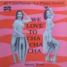 Al Castellanos / La Playa Sextet / Sonny Rossi - We Love To Cha Cha Cha (Vinyl, LP) at Discogs
