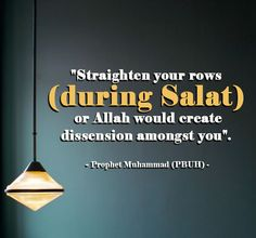 """""""Straighten your rows (during Salat) or #Allah would create dissension amongst you"""". - Prophet Muhammad (PBUH)"""