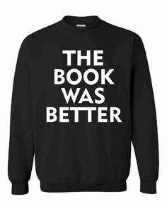 The Book Was Better Unisex Sweatshirt Jumper by mazclothing
