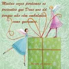 """""""Muitas vezes perdemos os presentes que Deus nos dá porque não vêm embalados como queremos."""" (De tudo um pouco+)"""
