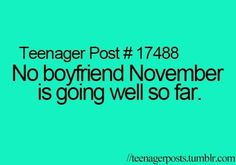 Ahaha this made me laugh!! No guys that I like can ask me out cuz it's no boyfriend November ahah lol like they would even ask me out anyways #foreveralone
