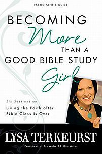 Becoming More Than a Good Bible Study Girl Participant's Guide | TerKeurst, Lysa | LifeWay Christian Study Guide