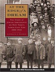 At The Edge of a Dream: The Story of Jewish Immigrants on New York's Lower East Side: 1880-1920