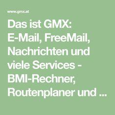 Das ist GMX: E-Mail, FreeMail, Nachrichten und viele Services - BMI-Rechner, Routenplaner und tolle Produkte bei GMX. Bmi, Math Equations, Driving Route Planner, Calculator, Messages, Products, Amazing