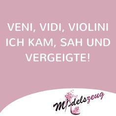 Veni, Vidi, Violini - Ich kam, sah und vergeigte...   Mädelszeug   Sprüche   Zitate   Quotes   Leben   Liebe   Freundschaft   Familie   Beziehung   tiefgründig   witzig   lustig   #Sprüche zum nachdenken