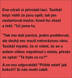 Dva ožralí si přivolali taxi.. Funny Texts, Funny Jokes, Funny People, The Funny, Best Quotes, Haha, Funny Pictures, Words, Memes