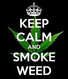 Keep calm & smoke weed