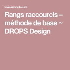 Rangs raccourcis – méthode de base ~ DROPS Design