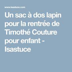 Un sac à dos lapin pour la rentrée de Timothé Couture pour enfant - Isastuce