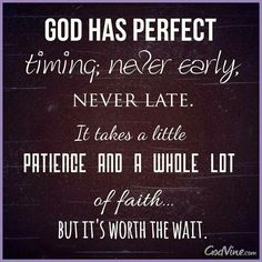 God has perfect timing and it's always worth the wait