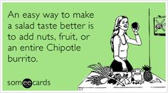 Free and Funny Cry For Help Ecard: An easy way to make a salad taste better is to add nuts, fruit, or an entire Chipotle burrito. Create and send your own custom Cry For Help ecard. Funny Quotes, Funny Memes, Hilarious, Jokes, Chipotle Burrito, I Love To Laugh, Cry For Help, Life Humor, E Cards