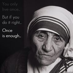 Mother Theresa's words on YOLO. #PushGirls #quotes #inspiration