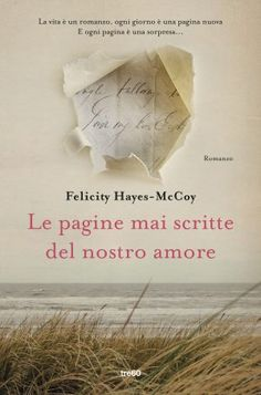 Segnalazione - LE PAGINE MAI SCRITTE DEL NOSTRO AMORE di Felicity Hayes-McCoy http://lindabertasi.blogspot.it/2017/05/segnalazione-le-pagine-mai-scritte-del.html