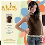 Altered Clothing: Hip Fixes and Transformations with a Needle and Thread (Domestic Arts for Crafty Girls) free ebook download