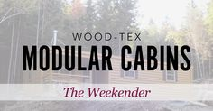 Wood-Tex Modular Cabin Floor Plans and Pricing - The Weekender. Get QUICK PRICING and view floor plans on the popular Weekender style modular cabin.