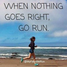 Really true, when life gets you down and when nothing goes the way you want it, you may as well go run