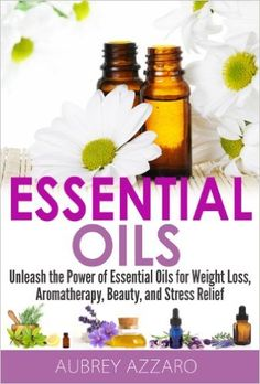 Essential Oils: Unleash the Power of Essential Oils for Weight Loss, Aromatherapy, Beauty, and Stress Relief (Essential Oils and Aromatherapy - Healing Recipes, Beginners, Aromatics) eBook: Aubrey Azzaro: Amazon.ca: Kindle Store