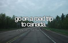 Go on a road trip to Canada