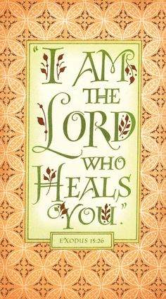 I AM... The Lord that heals you. Exodus 15:26