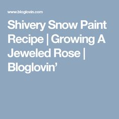 Shivery Snow Paint Recipe | Growing A Jeweled Rose | Bloglovin'