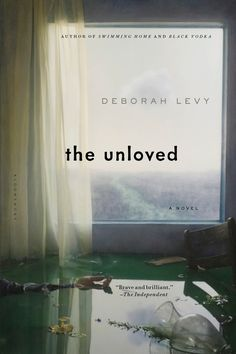 The Unloved by Deborah Levy March 3 Deborah Levy is remarkably prolific. She's written radio plays, a Booker-nominated novel, and a page-turning yet poetic short story collection. Her last novel, Swimming Home, shared a family's odd exploits while on summer vacation -- similarly, The Unloved features a cast of tourists celebrating the holidays together in a chateau.