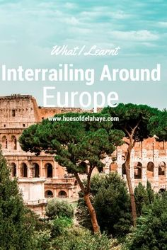 What I Learnt Interrailing Around Europe | Interrailing Europe | Interrailing Tips | Interrailing Pass | Interrailing Ticket | Interrailing Around Europe | Interrailing Through Europe | Paris | Germany | Iltay | Travelling by Train Through Europe | Amsterdam | Venice | Rome What I Learnt Travelling (Interrailing) Around Europe. #interrailing A the things you learn #travelling through #Europe