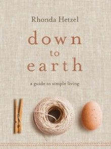 """Rhonda Hetzel gently encourages readers to find the pleasure and meaning in a simpler life, sharing all the practical information she has gathered on her own journey. Whether you want to learn how to grow tomatoes, bake bread, make your own soap and preserve fruit, or just be inspired to slow down and live more sustainably, Down to Earth will be your guide."""