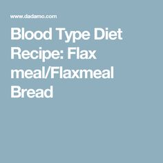 Blood Type Diet Recipe: Flax meal/Flaxmeal Bread