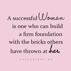 A successful woman is a woman who will build from all the bad from her life and end up on top stronger than ever