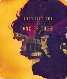 "Sherlock. ""heroes don't exisit. Even if they did, I'm certainly not one of them"""