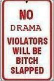 """No drama. Violators will be bitch slapped."" QUOTE OF THE CENTURY! #funny"