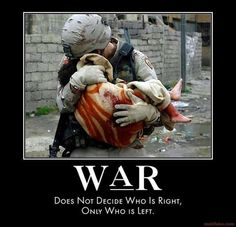 War does not decide who is right, only who is left - artist unknown