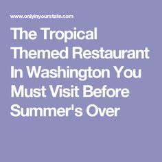 The Tropical Themed Restaurant In Washington You Must Visit Before Summer's Over
