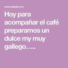 Hoy para acompañar el café preparamos un dulce my muy gallego…..
