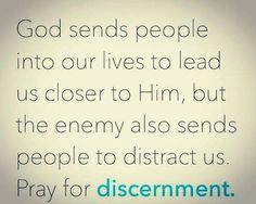 God sends people in our lives to draw us closer to Him. The enemy sends people to distract us. Pray for discernment. Discernment Quotes, Prayer For Discernment, God Prayer, Biblical Quotes, Spiritual Quotes, Bible Quotes, Positive Quotes, Bible Verses, Quotes About God